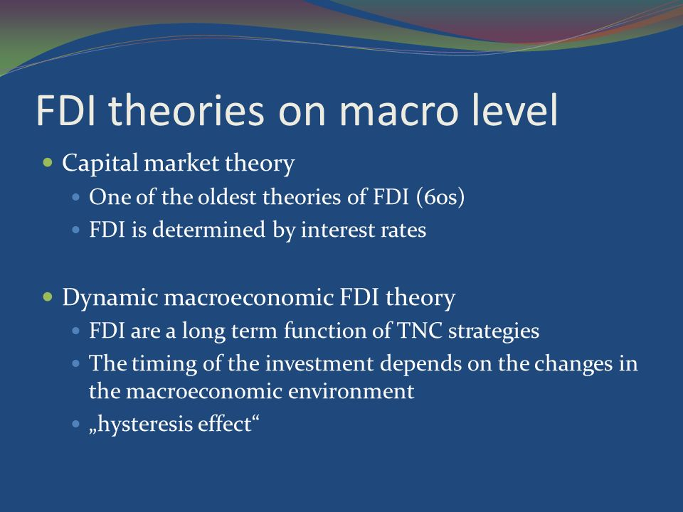 micro and macroeconomic theories of fdi Eclac, in the area of economic development, aims to  the systematic monitoring of macroeconomic policies and reforms the eclac,.