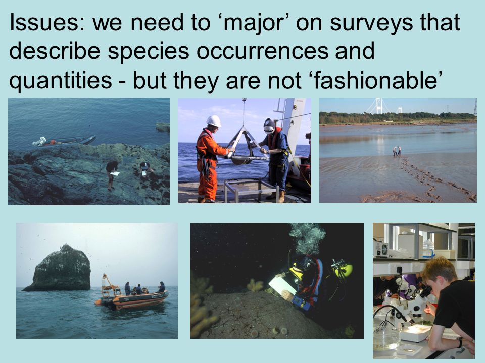 Issues: we need to 'major' on surveys that describe species occurrences and quantities