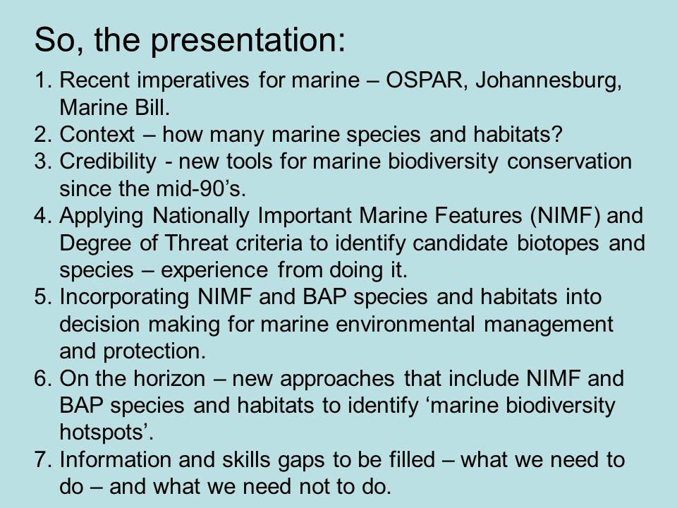 So, the presentation: Recent imperatives for marine – OSPAR, Johannesburg, Marine Bill. Context – how many marine species and habitats