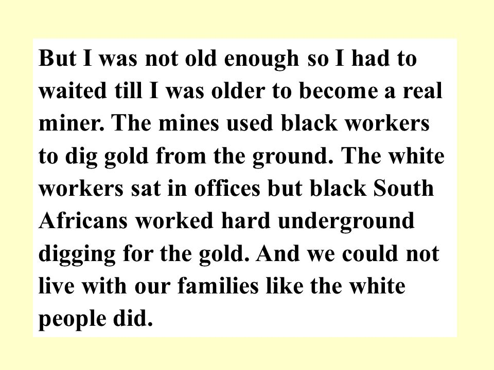 But I was not old enough so I had to waited till I was older to become a real miner.