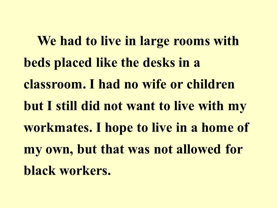 We had to live in large rooms with beds placed like the desks in a classroom.