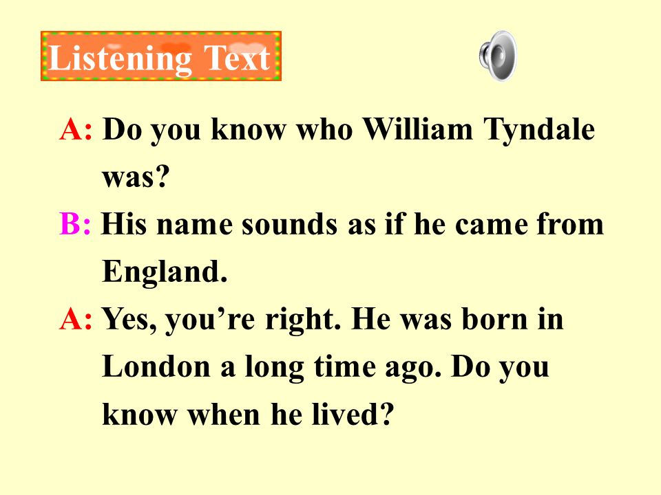 Listening Text A: Do you know who William Tyndale was