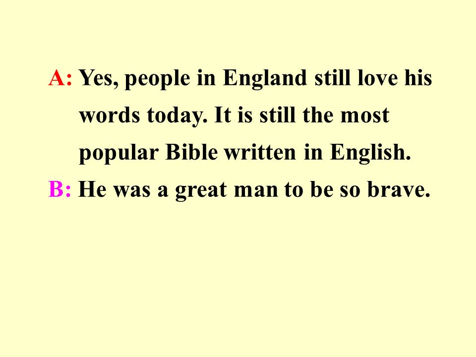 A: Yes, people in England still love his words today