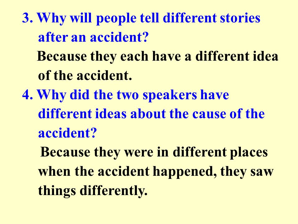 3. Why will people tell different stories after an accident