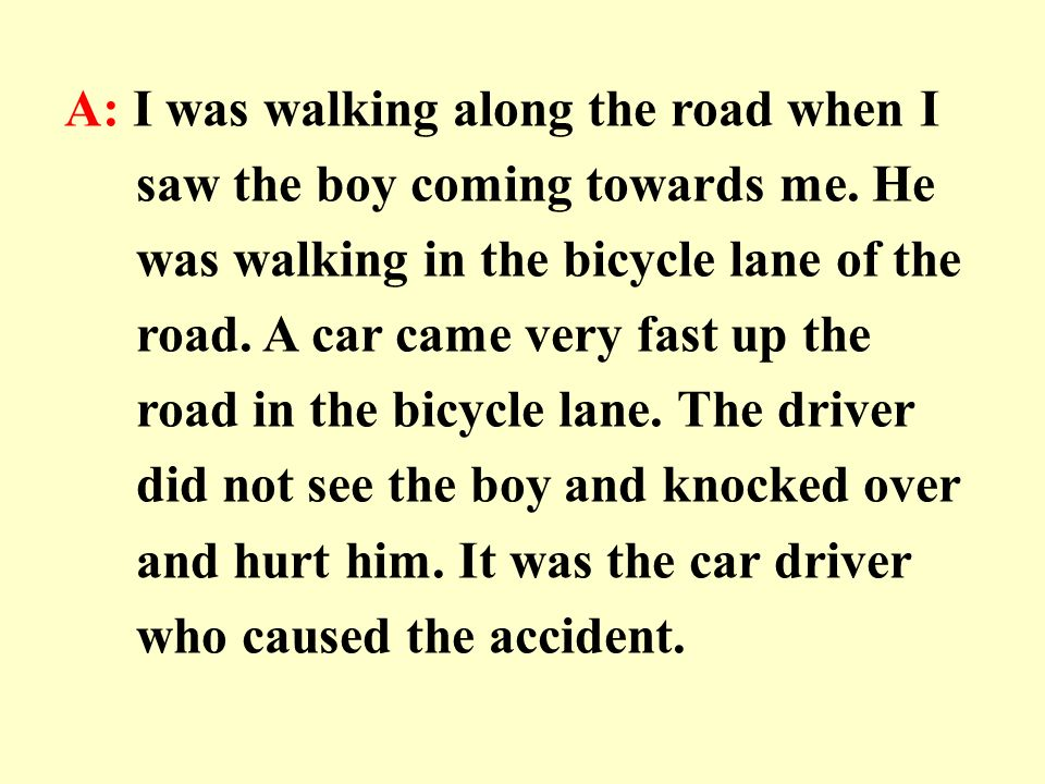 A: I was walking along the road when I saw the boy coming towards me