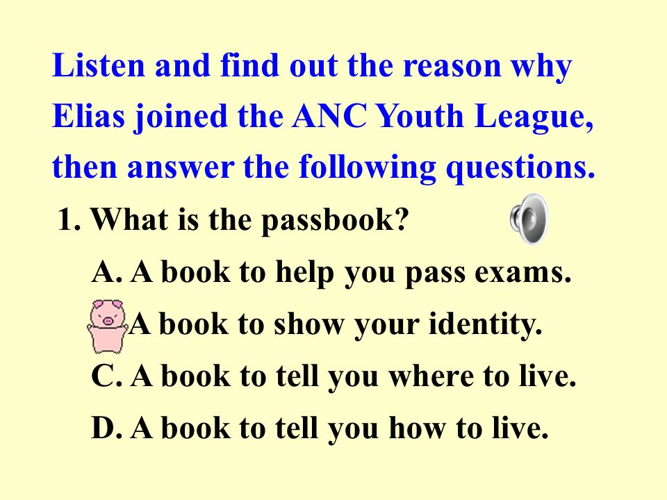 Listen and find out the reason why Elias joined the ANC Youth League, then answer the following questions.