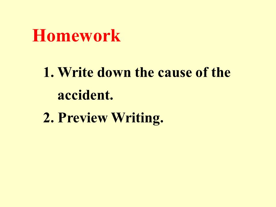 Homework 1. Write down the cause of the accident. 2. Preview Writing.