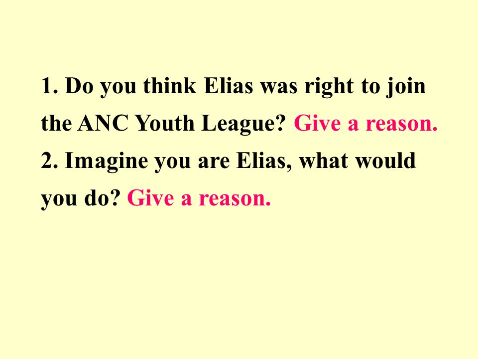 1. Do you think Elias was right to join the ANC Youth League