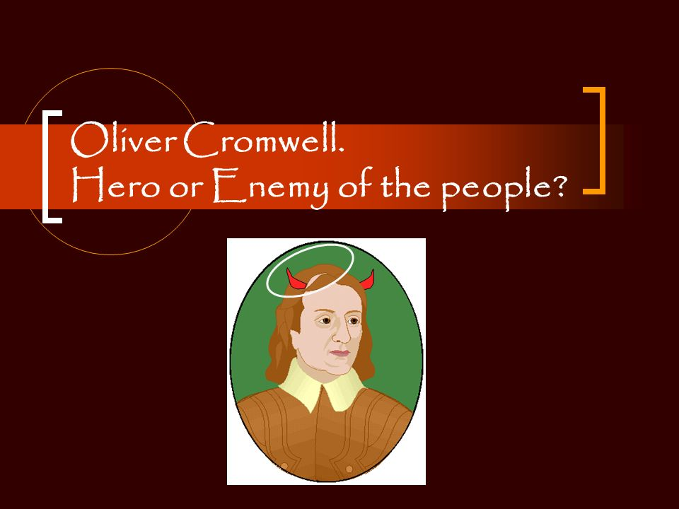 oliver cromwell hero or enemy of the people ppt video online  1 oliver cromwell
