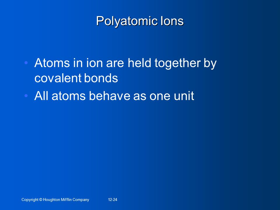 Atoms in ion are held together by covalent bonds
