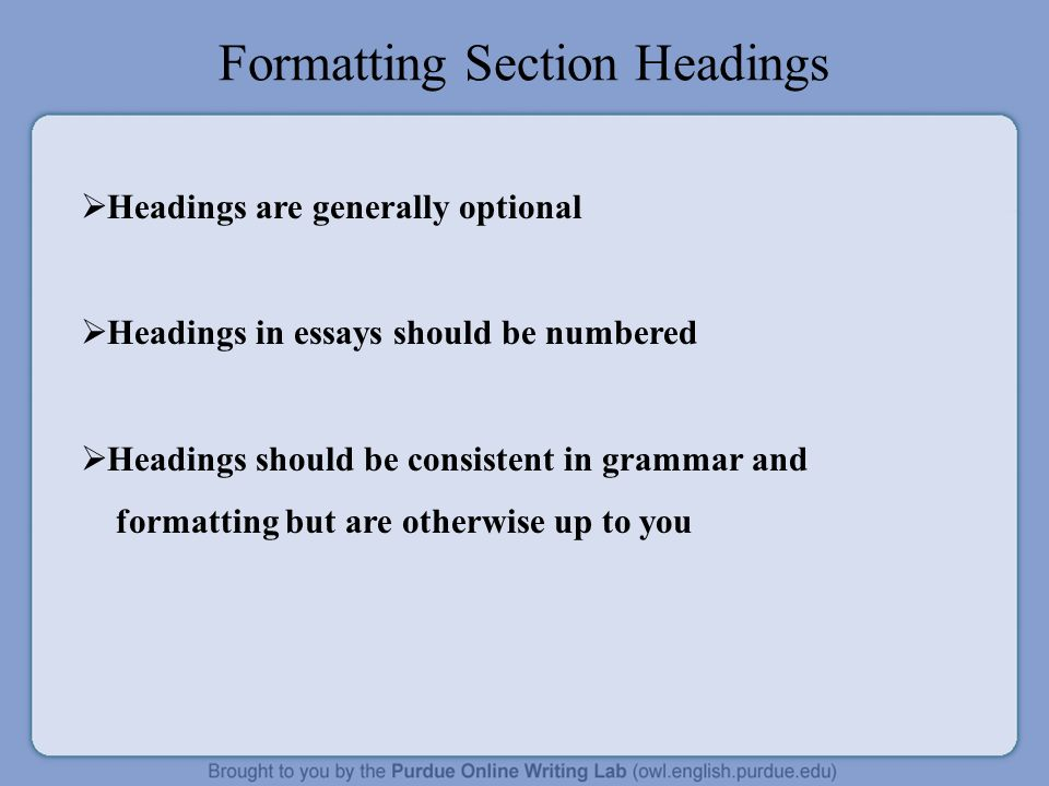 should essays have headings Long, formal papers should have headings especially if they include an abstract at the beginning here are the five levels and how they should be formatted: 1.