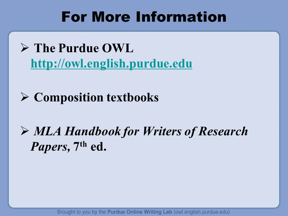 purdue owl research paper format Mla (modern language association) style is most commonly used to write papers and cite sources within the liberal arts and humanities this resource, updated to reflect the mla handbook for.