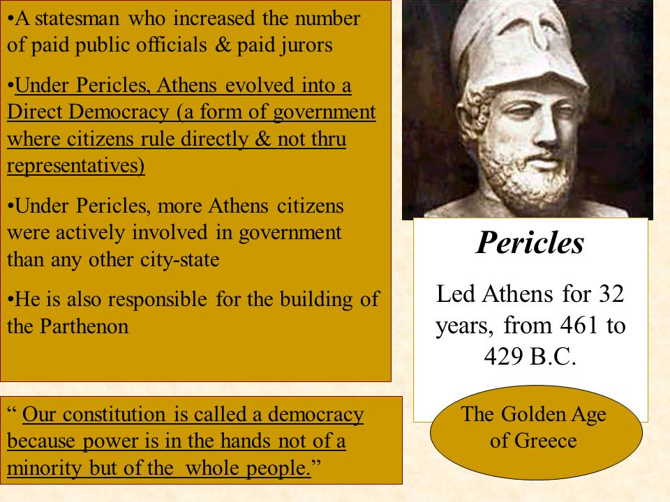 age pericles 461 429 b c Chapter 5 section 3 how did pericles change athens pericles led athens during its golden age he served in this role from 461 to 429 bc.