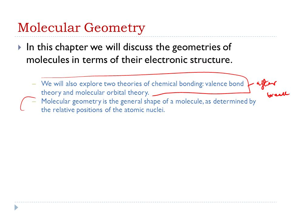 Molecular Geometry In this chapter we will discuss the geometries of molecules in terms of their electronic structure.