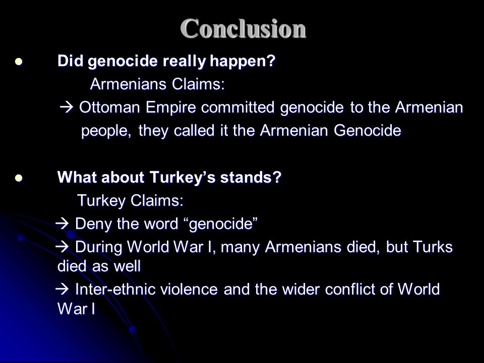 armenian genocide essay conclusion Essay title: armenian genocide after world war ii and the holocaust, a man named dr lemkin came up with the term genocide to describe what had happened the un then came up with the convention on the prevention and punishment of the crime of genocide.