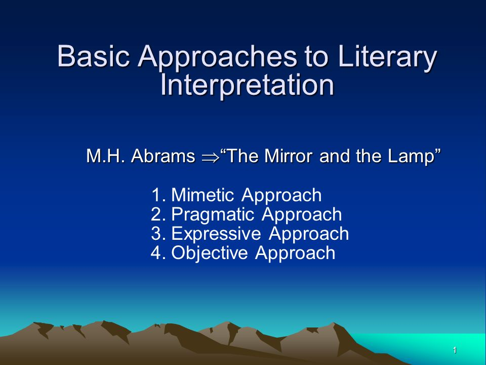 1 Basic Approaches To Literary Interpretation M.H. Abrams u201cThe Mirror And  The Lampu201d ...