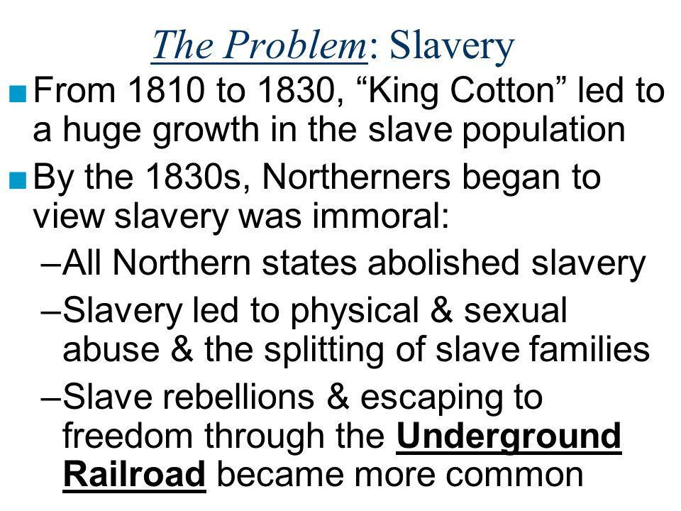 The Problem: Slavery From 1810 to 1830, King Cotton led to a huge growth in the slave population.
