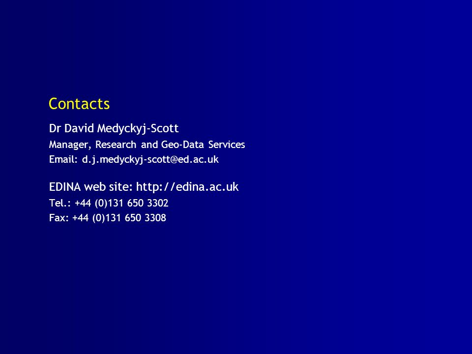 Contacts Dr David Medyckyj-Scott EDINA web site: http://edina.ac.uk