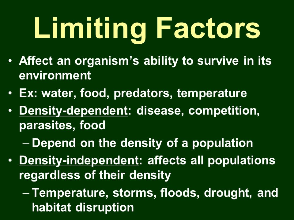 Limiting Factors Affect an organism's ability to survive in its environment. Ex: water, food, predators, temperature.