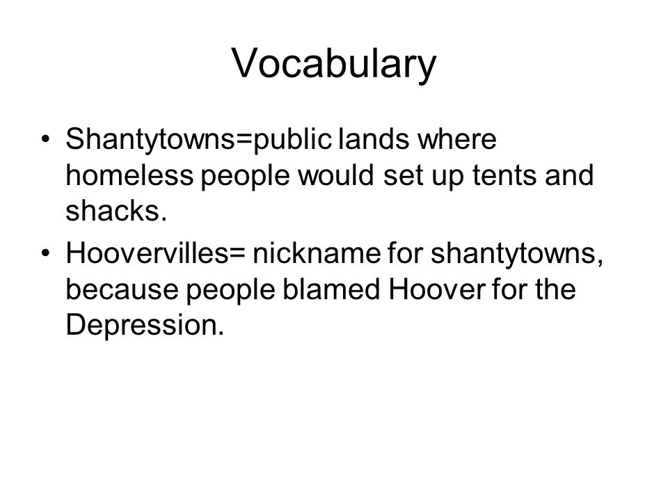 Vocabulary Shantytowns=public lands where homeless people would set up tents and shacks.