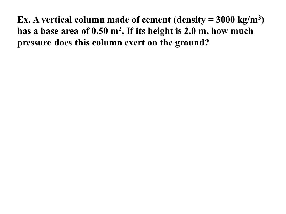 Ex. A vertical column made of cement (density = 3000 kg/m3) has a base area of 0.50 m2.