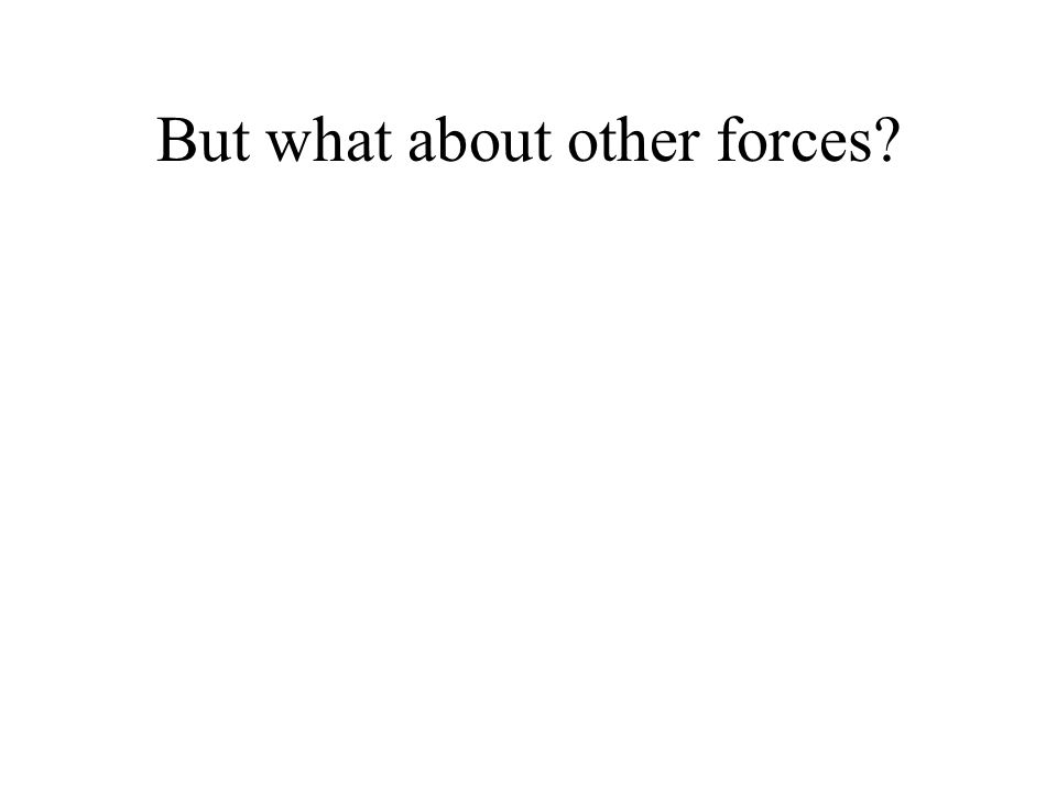 But what about other forces