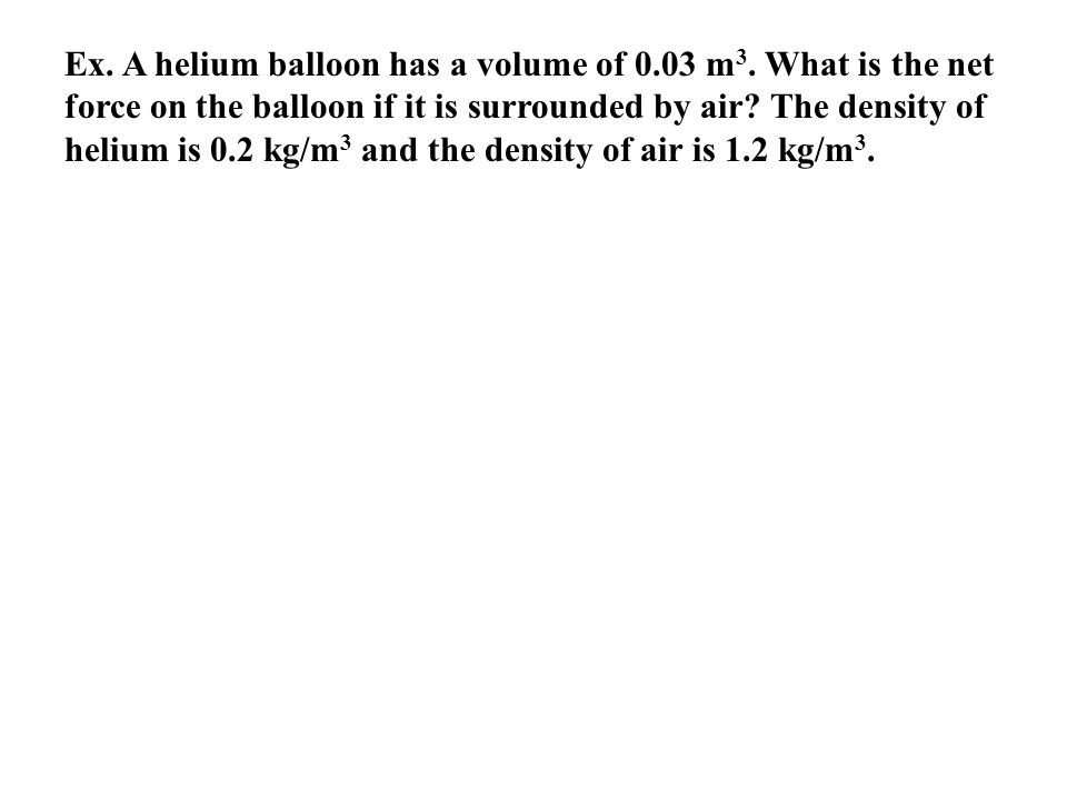 Ex. A helium balloon has a volume of m3