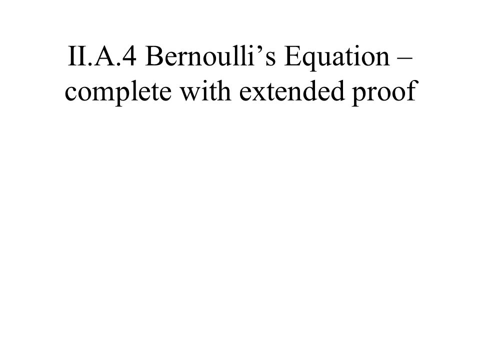 II.A.4 Bernoulli's Equation – complete with extended proof