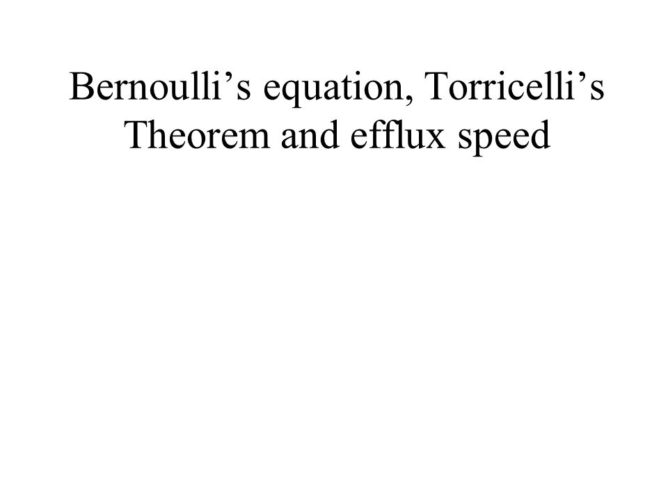 Bernoulli's equation, Torricelli's Theorem and efflux speed