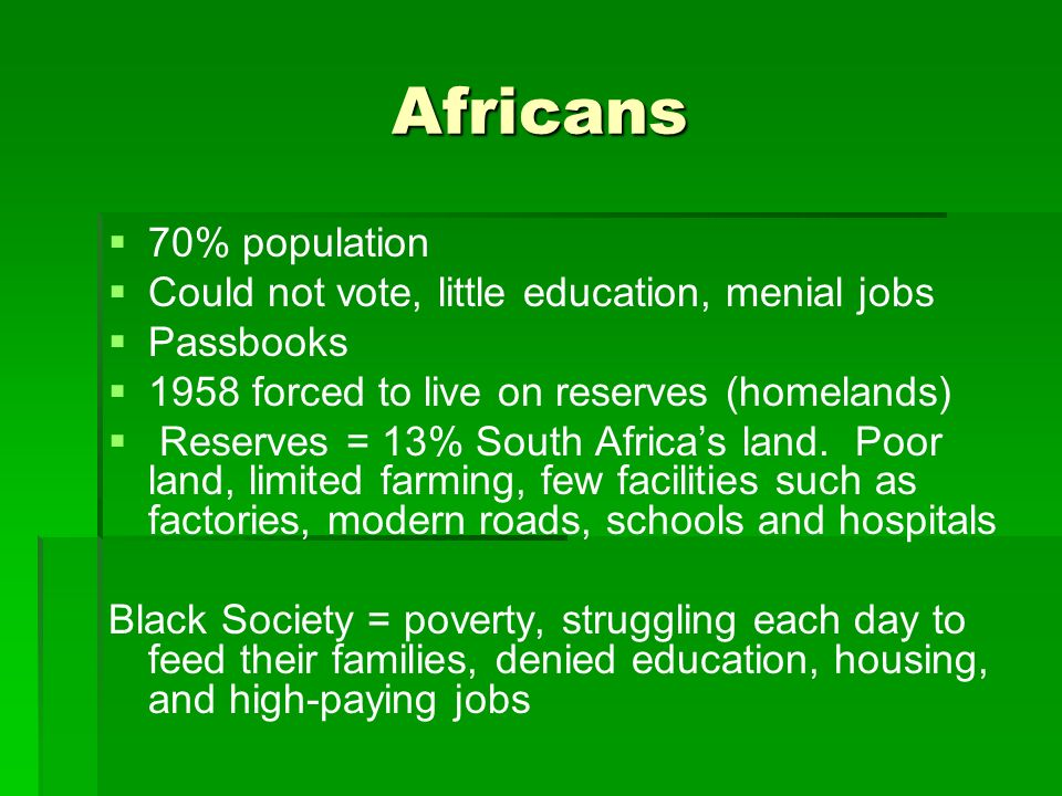 Africans 70% population Could not vote, little education, menial jobs