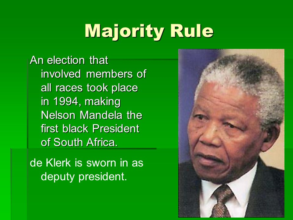 Majority Rule An election that involved members of all races took place in 1994, making Nelson Mandela the first black President of South Africa.
