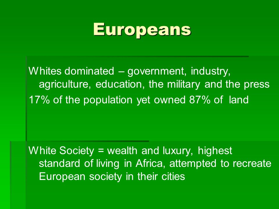Europeans Whites dominated – government, industry, agriculture, education, the military and the press.