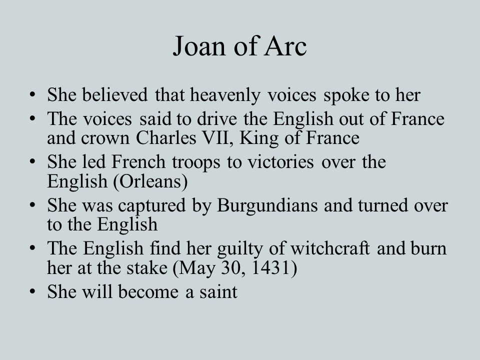 Joan of Arc She believed that heavenly voices spoke to her