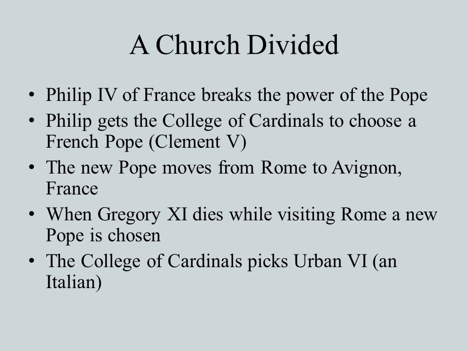A Church Divided Philip IV of France breaks the power of the Pope