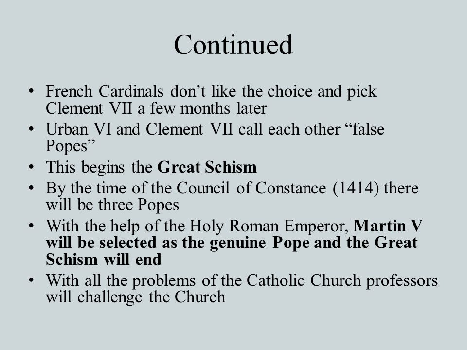 Continued French Cardinals don't like the choice and pick Clement VII a few months later. Urban VI and Clement VII call each other false Popes