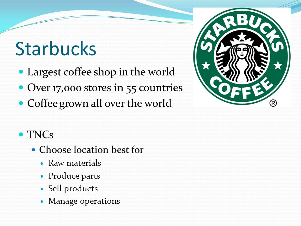 is starbucks a force for globalization And no one would deny that the forces driving globalization are powerful and that  the  starbucks has pursued international growth at a breakneck pace, even.