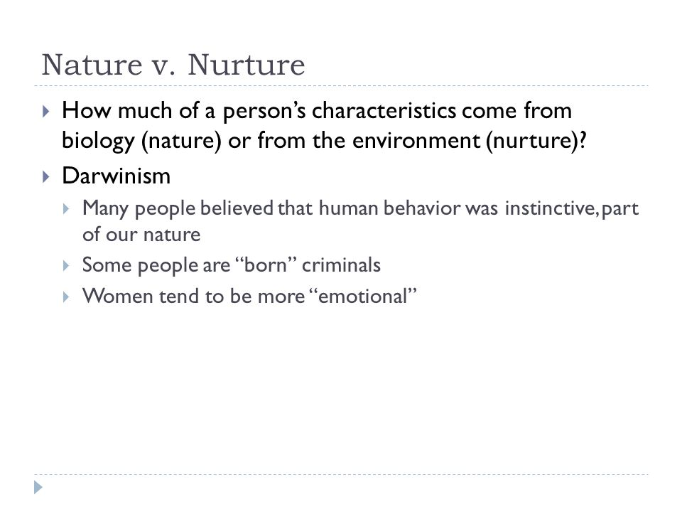 nature vs nurture criminals born made Is our development born (nature) or made through our experiences (nurture) some believe that is strictly our genes others believe it is the environment while others believe that is a combination of both, our genes and the environment.