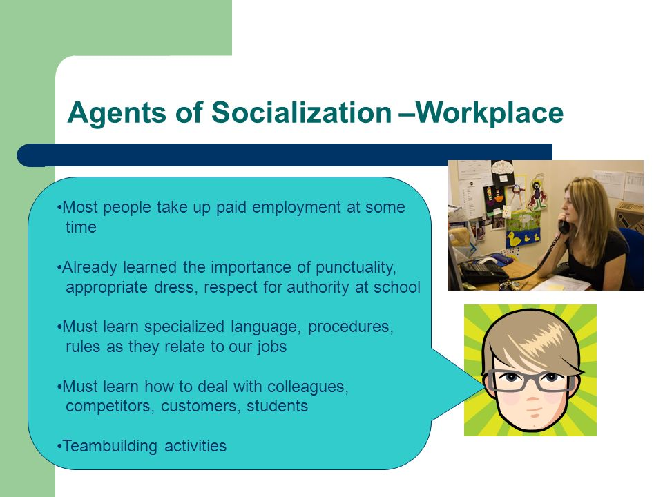workplace as agent in socialization Analyze the process of onboarding as it relates to workplace socialization   agents of socialization differ in effects across religious traditions some believe.