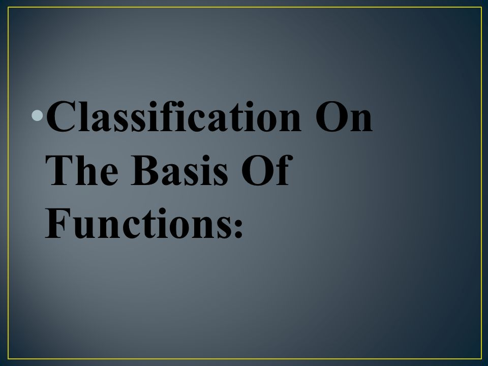 Classification On The Basis Of Functions: