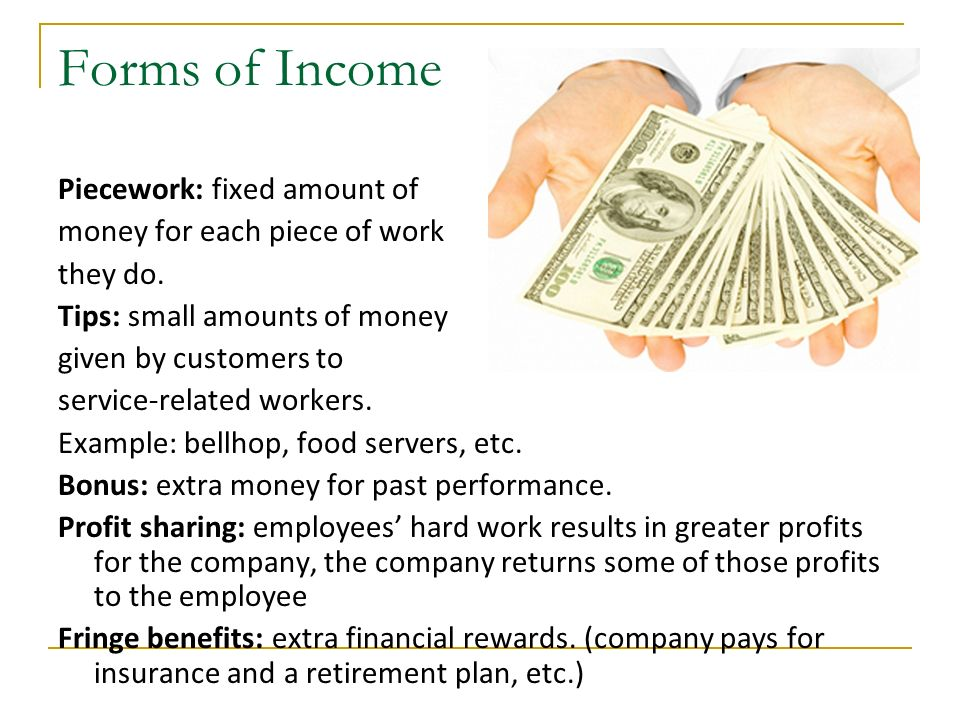 Forms of Income Piecework: fixed amount of