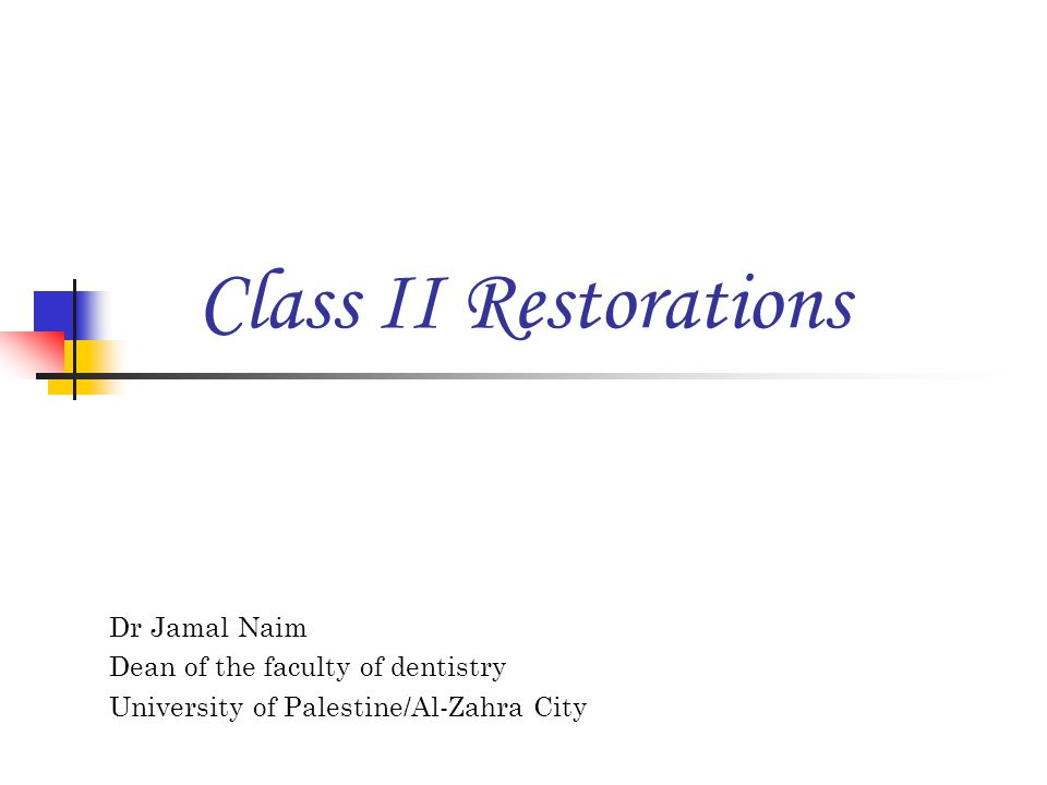 Class II Restorations Dr Jamal Naim Dean of the faculty of dentistry