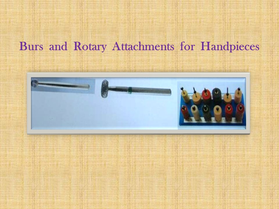Burs and Rotary Attachments for Handpieces