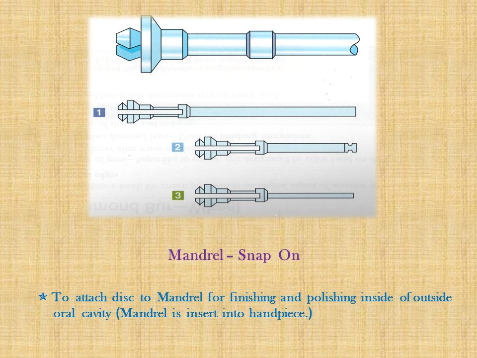 Mandrel – Snap On  To attach disc to Mandrel for finishing and polishing inside of outside.
