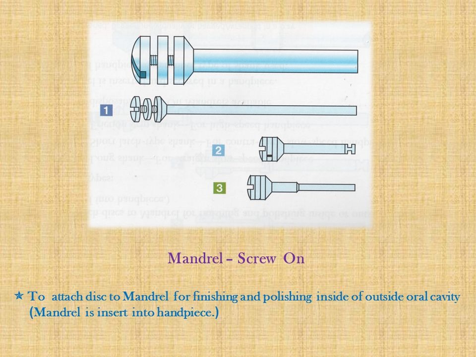 Mandrel – Screw On  To attach disc to Mandrel for finishing and polishing inside of outside oral cavity.