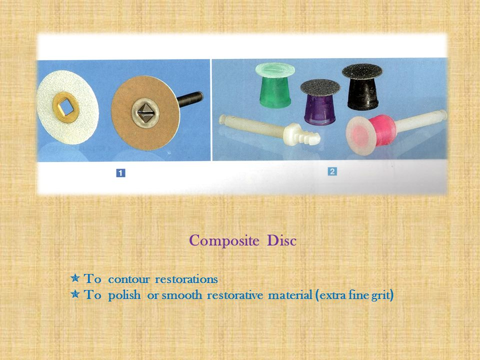 Composite Disc  To contour restorations