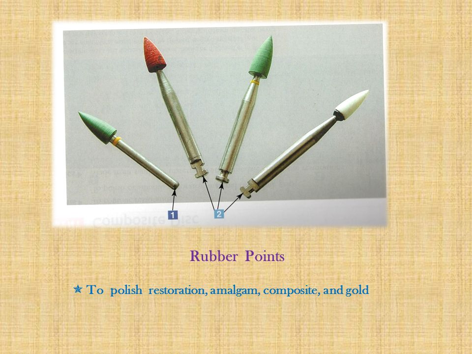 Rubber Points  To polish restoration, amalgam, composite, and gold