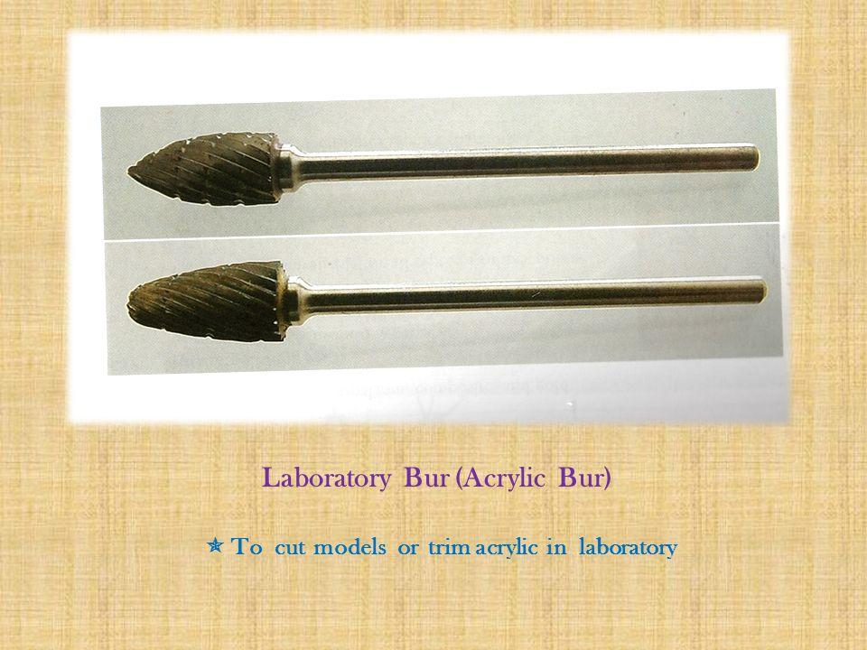 Laboratory Bur (Acrylic Bur)