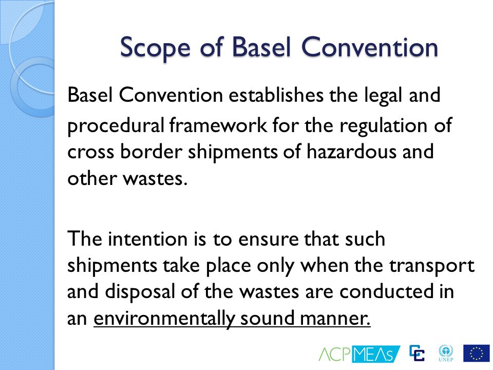 the basel convention and the control of hazardous waste shipments It is a requirement of both the basel convention and the oecd decision that shipments are notified by the exporter: prior to shipment and again when the hazardous waste has been received at the destination.