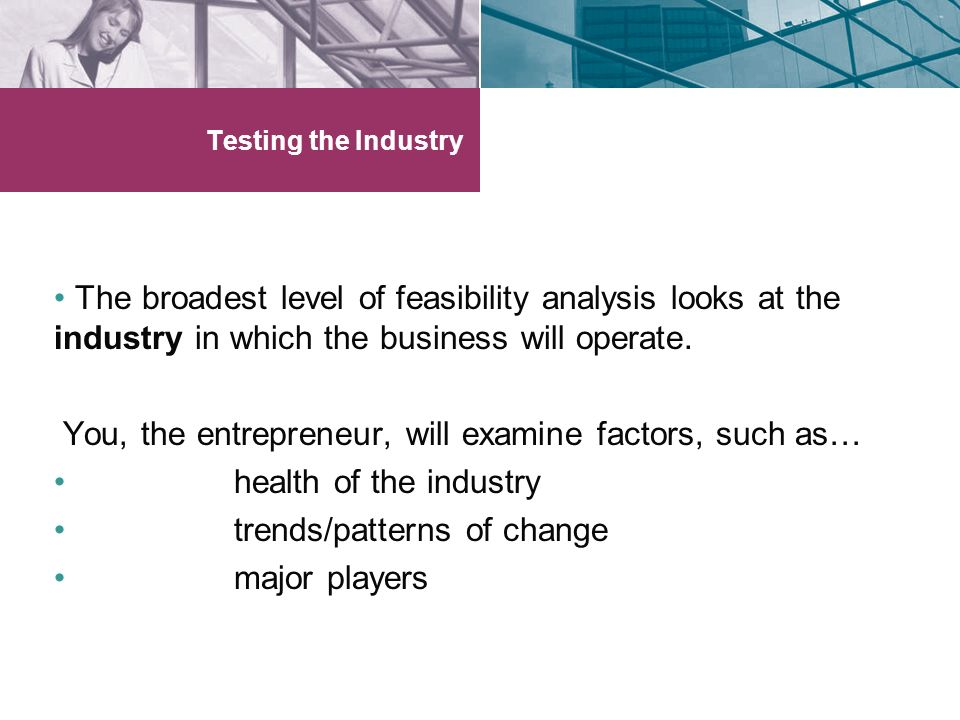 You, the entrepreneur, will examine factors, such as…