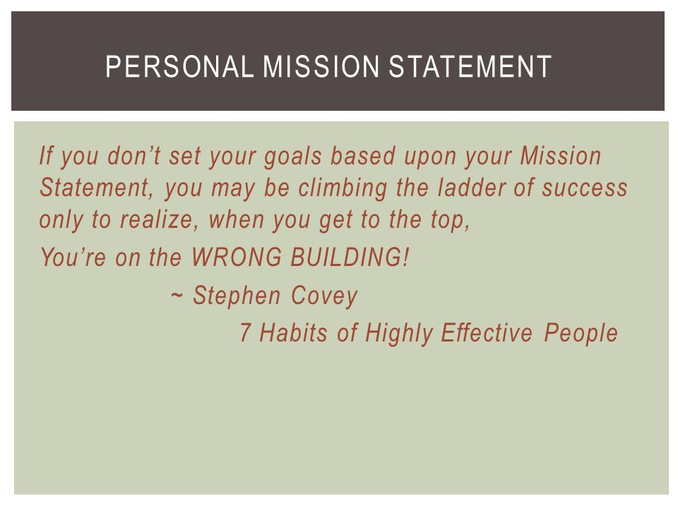 creating a personal mission statement covey This guide will help you to understand why you need a personal mission statement, how you can develop your own, and why it could change your life.